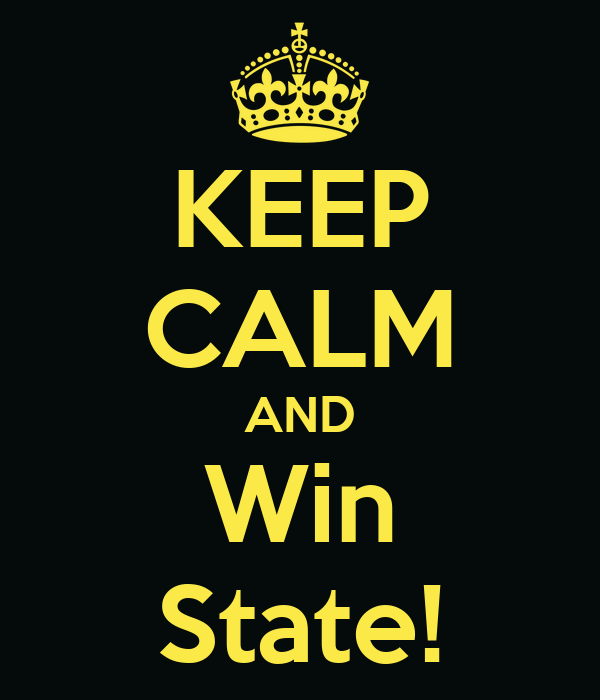 KEEP CALM AND Win State!