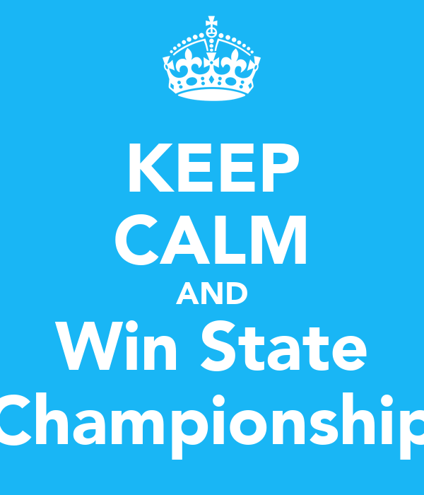 KEEP CALM AND Win State Championship