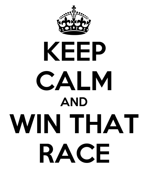 KEEP CALM AND WIN THAT RACE