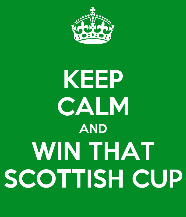 KEEP CALM AND WIN THAT SCOTTISH CUP