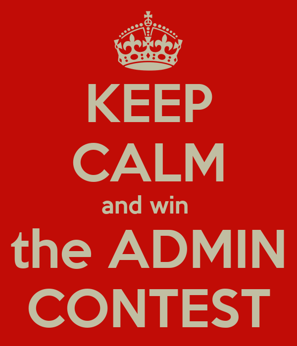 KEEP CALM and win  the ADMIN CONTEST