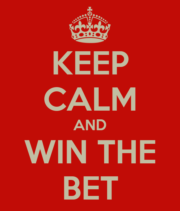KEEP CALM AND WIN THE BET