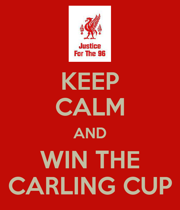 KEEP CALM AND WIN THE CARLING CUP