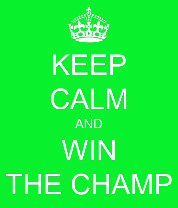 KEEP CALM AND WIN THE CHAMP