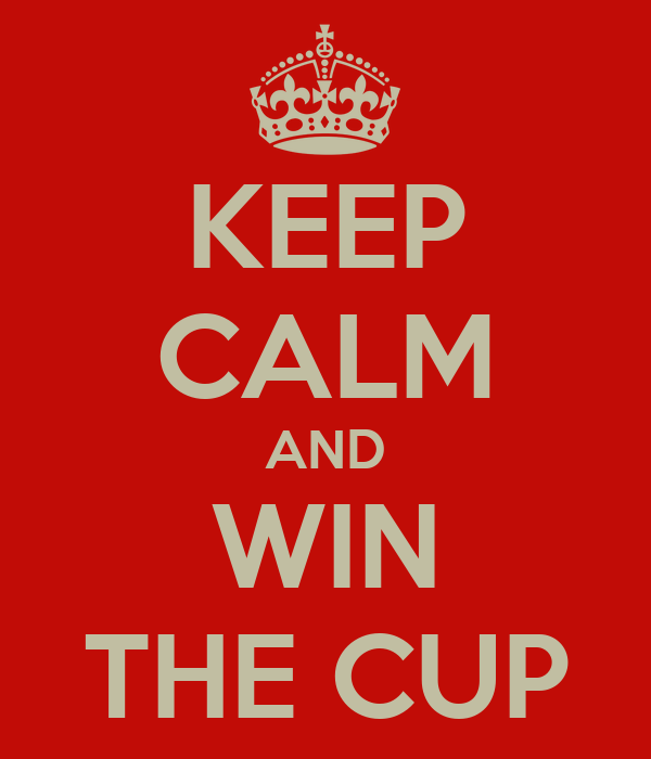KEEP CALM AND WIN THE CUP