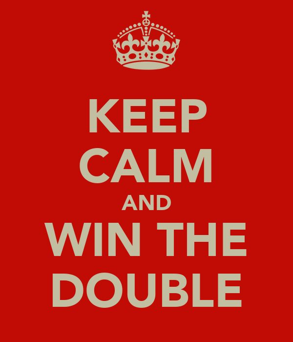 KEEP CALM AND WIN THE DOUBLE