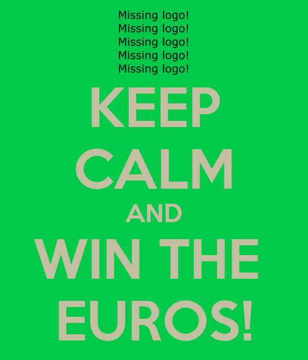 KEEP CALM AND WIN THE  EUROS!