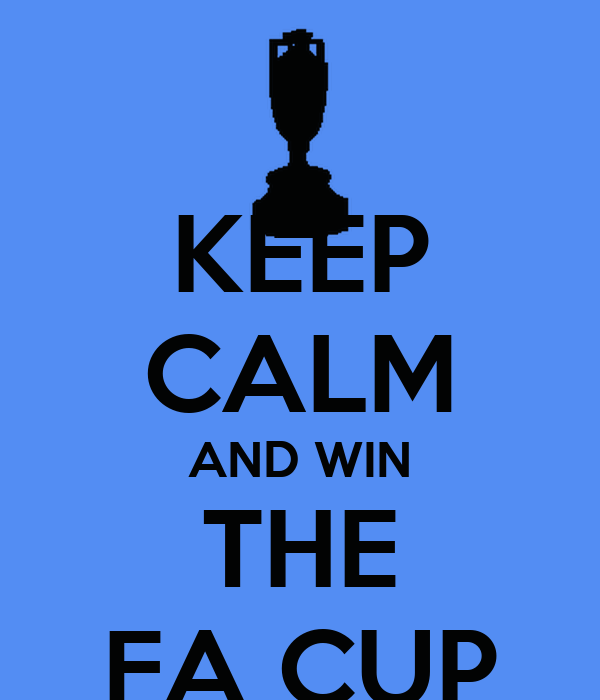 KEEP CALM AND WIN THE FA CUP
