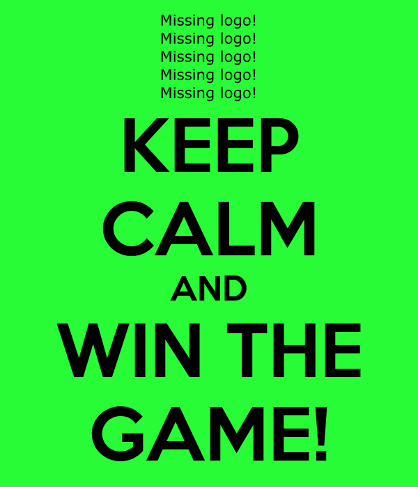 KEEP CALM AND WIN THE GAME!