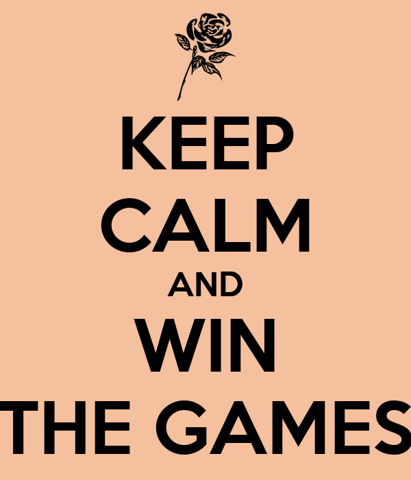 KEEP CALM AND WIN THE GAMES