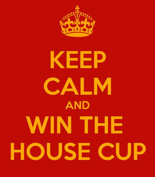 KEEP CALM AND WIN THE  HOUSE CUP
