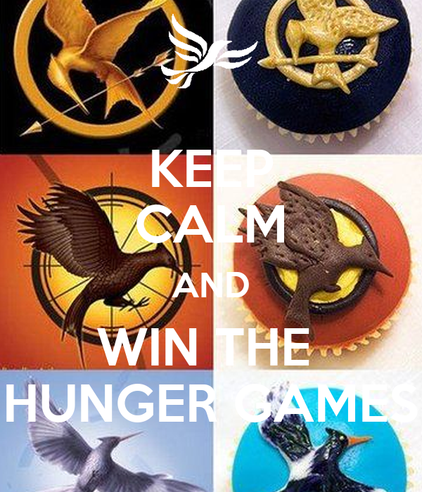 KEEP CALM AND WIN THE  HUNGER GAMES