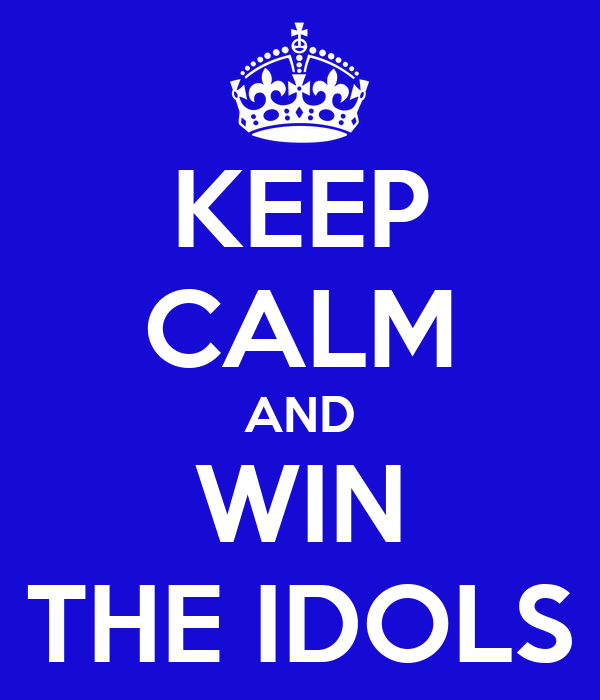 KEEP CALM AND WIN THE IDOLS