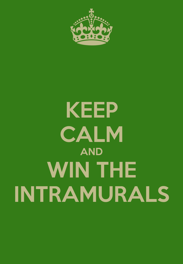 KEEP CALM AND WIN THE INTRAMURALS