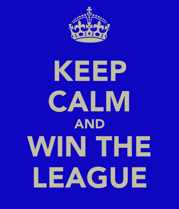 KEEP CALM AND WIN THE LEAGUE