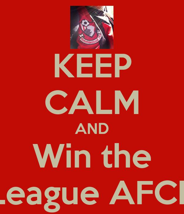 KEEP CALM AND Win the League AFCB