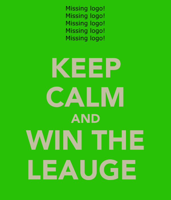 KEEP CALM AND WIN THE LEAUGE