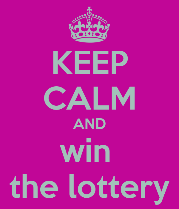 KEEP CALM AND win  the lottery