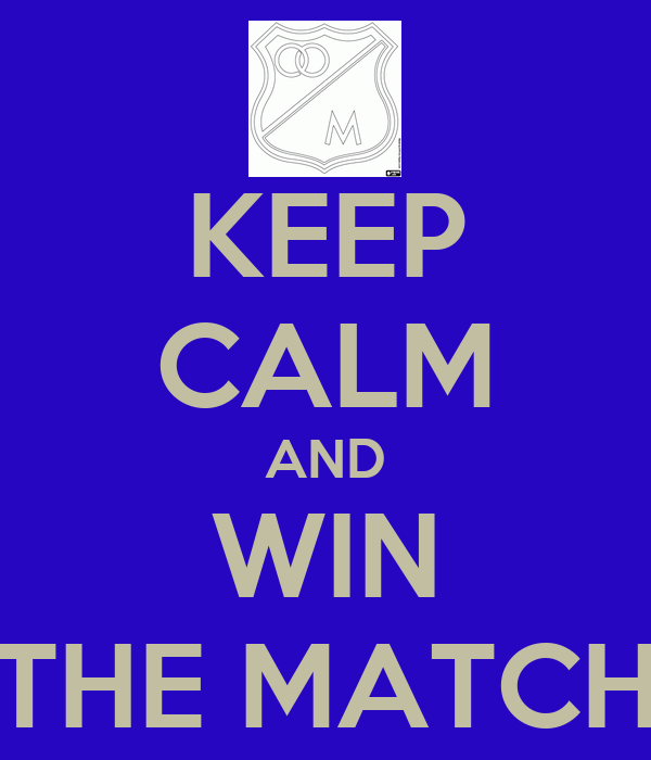 KEEP CALM AND WIN THE MATCH