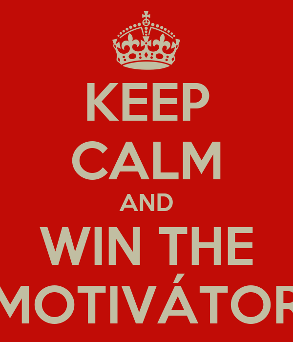 KEEP CALM AND WIN THE MOTIVÁTOR