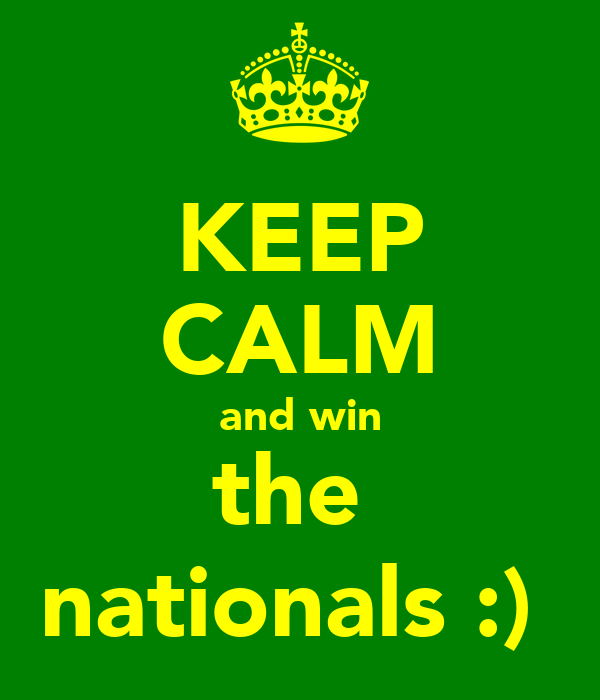 KEEP CALM and win the  nationals :)