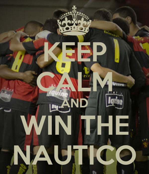 KEEP CALM AND WIN THE NAUTICO