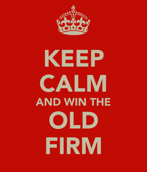 KEEP CALM AND WIN THE OLD FIRM