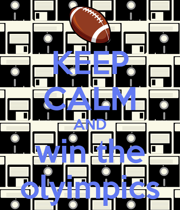 KEEP CALM AND win the olyimpics