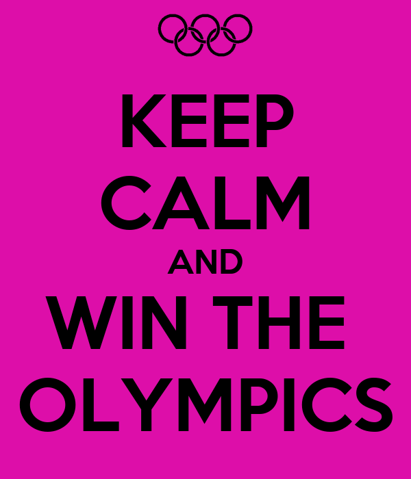 KEEP CALM AND WIN THE  OLYMPICS