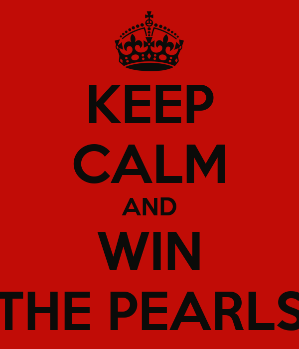 KEEP CALM AND WIN THE PEARLS