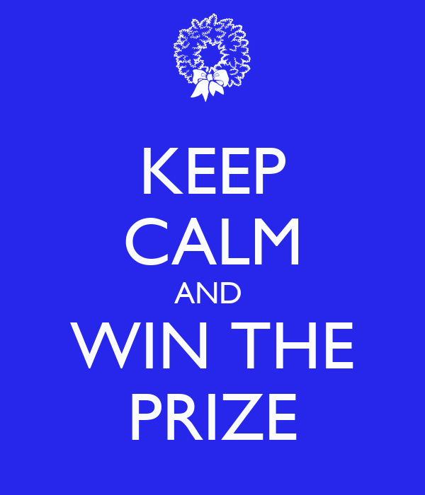 KEEP CALM AND  WIN THE PRIZE