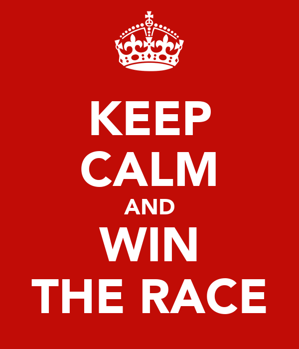 KEEP CALM AND WIN THE RACE