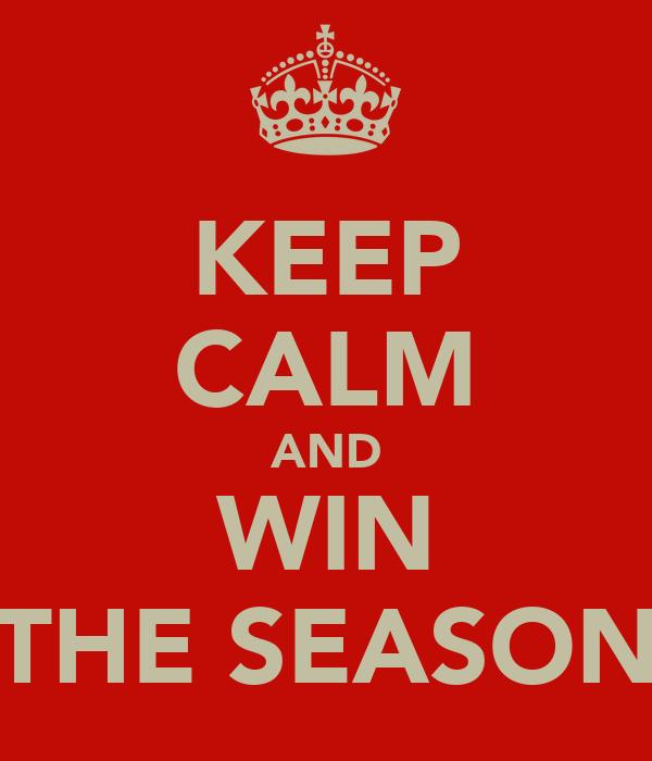 KEEP CALM AND WIN THE SEASON