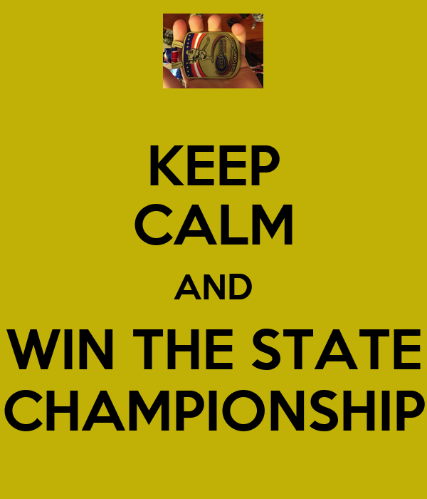 KEEP CALM AND WIN THE STATE CHAMPIONSHIP