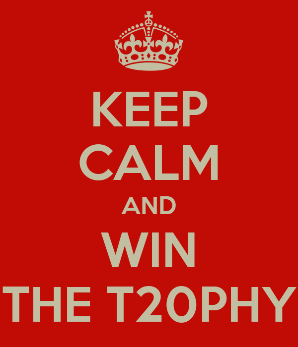 KEEP CALM AND WIN THE T20PHY