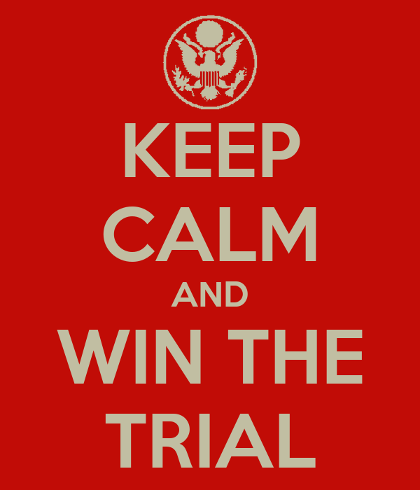 KEEP CALM AND WIN THE TRIAL