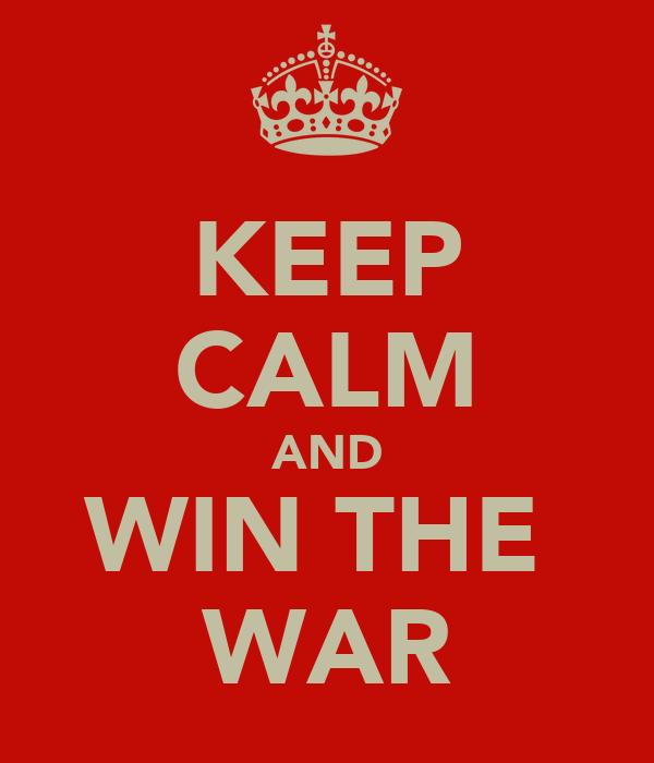 KEEP CALM AND WIN THE  WAR