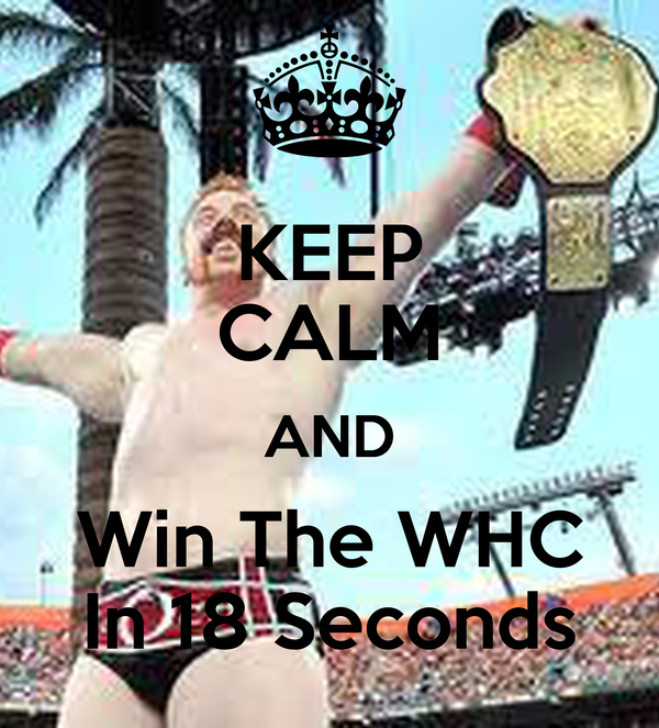 KEEP CALM AND Win The WHC In 18 Seconds