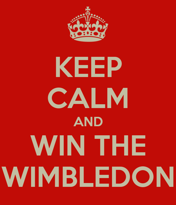 KEEP CALM AND WIN THE WIMBLEDON