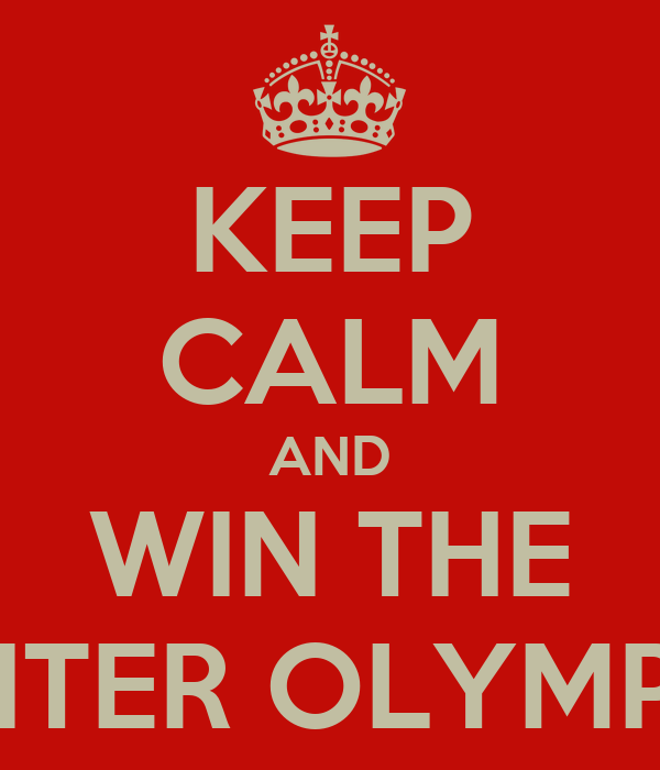 KEEP CALM AND WIN THE WINTER OLYMPICS