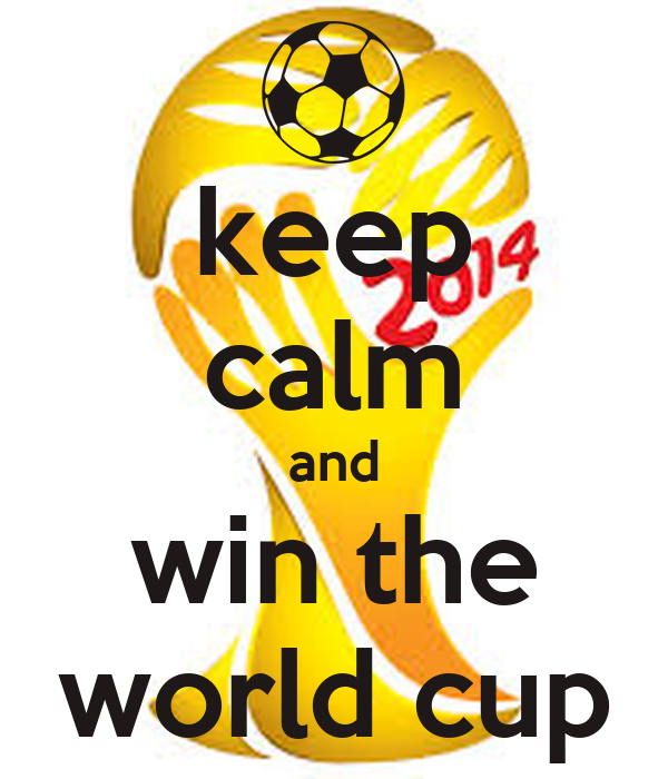 keep calm and win the world cup