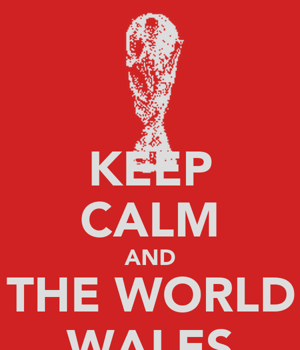 KEEP CALM AND WIN THE WORLD CUP WALES