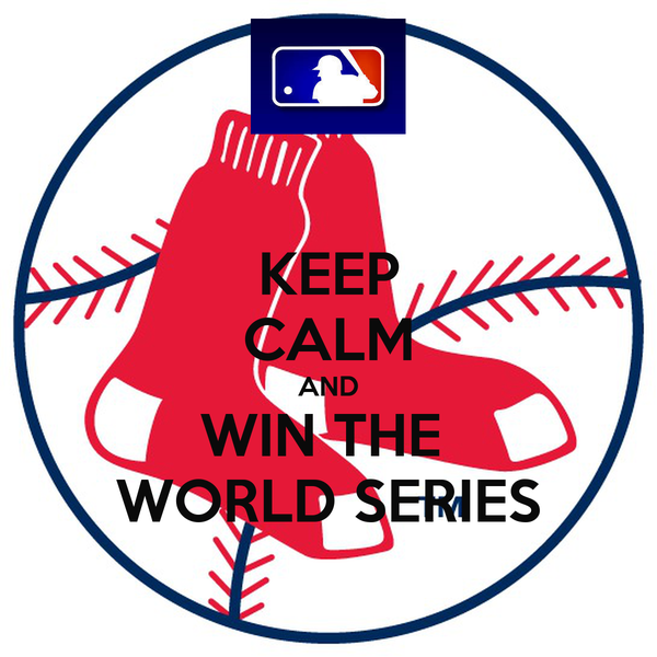 KEEP CALM AND WIN THE  WORLD SERIES