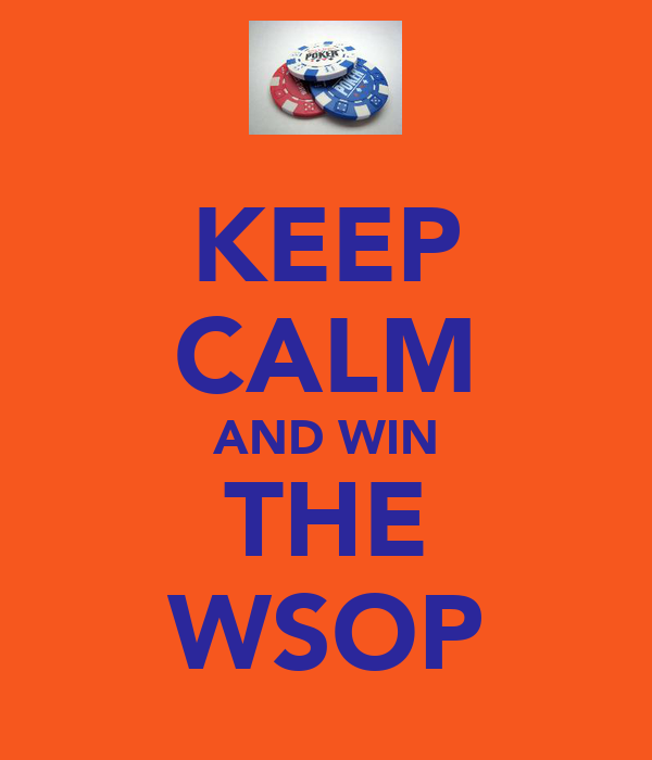 KEEP CALM AND WIN THE WSOP