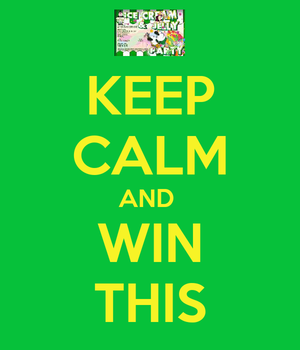 KEEP CALM AND  WIN THIS