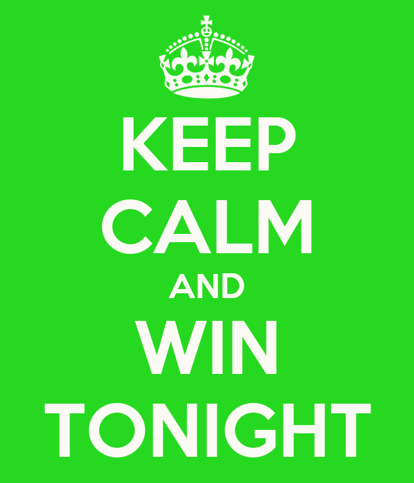 KEEP CALM AND WIN TONIGHT