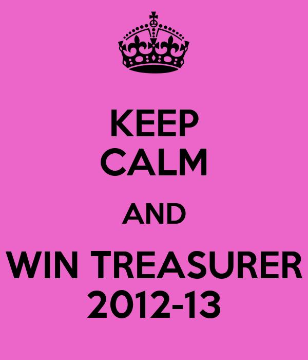 KEEP CALM AND WIN TREASURER 2012-13