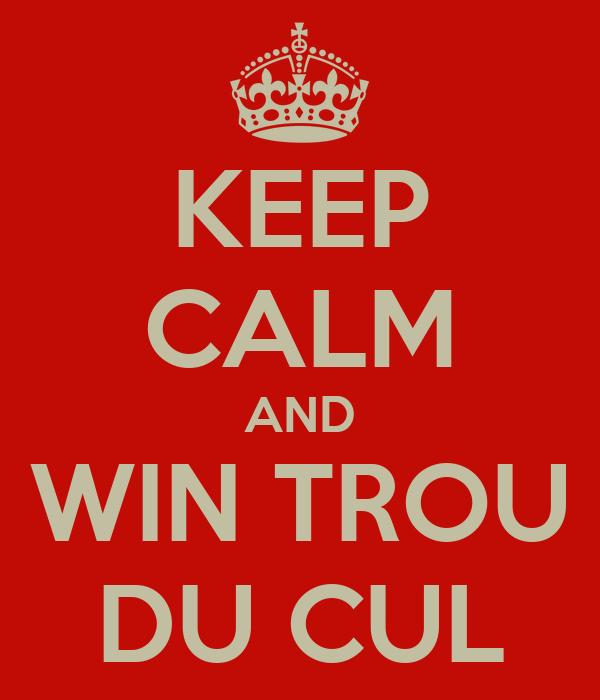 KEEP CALM AND WIN TROU DU CUL