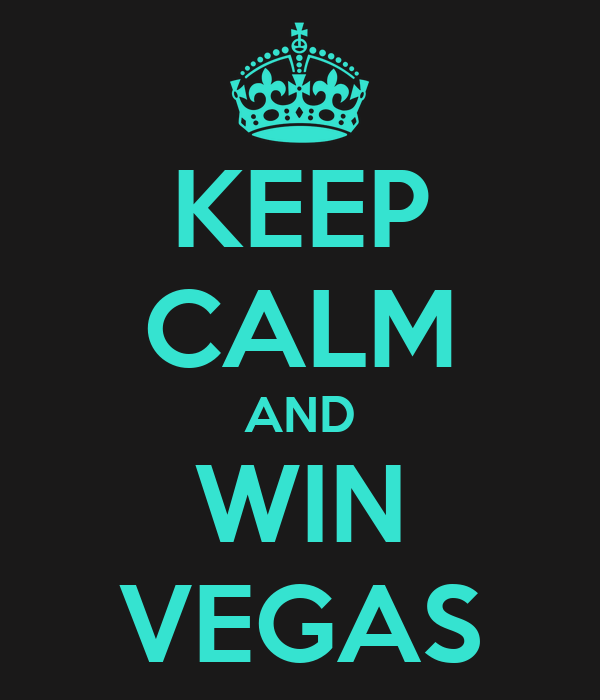 KEEP CALM AND WIN VEGAS
