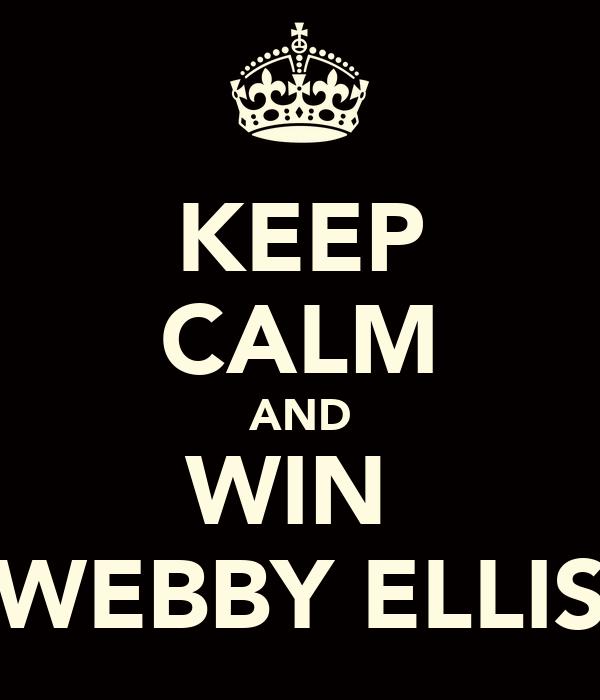 KEEP CALM AND WIN  WEBBY ELLIS